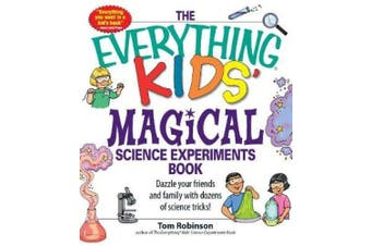 "The ""Everything"" Kids' Magical Science Experiments Book: Dazzle Your Friends and Family with Dozens of Science Tricks! (Everything Kids' Books)"