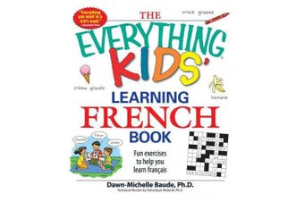 The Everything Kids' Learning French Book: Fun exercises to help you learn francais (Everything (R) Kids)