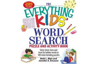 The Everything Kids' Word Search Puzzle and Activity Book: Solve clever clues and hunt for  hidden words in 100 mind-bending puzzles (Everything (R) Kids)