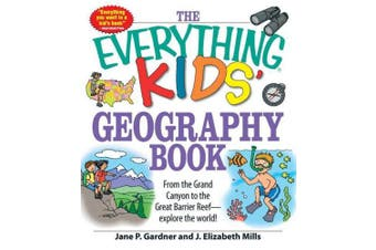 The Everything Kids' Geography Book: From the Grand Canyon to the Great Barrier Reef - explore the world! (Everything (R) Kids)