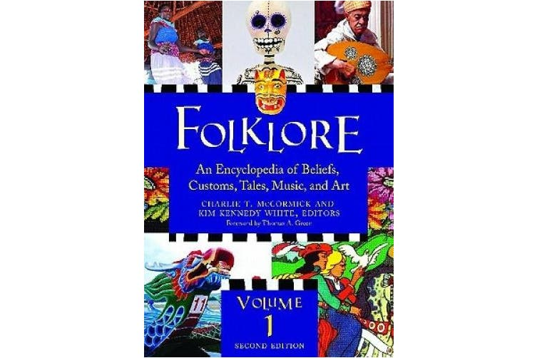 Folklore: An Encyclopedia of Beliefs, Customs, Tales, Music, and Art,, 2nd Edition [3 volumes]