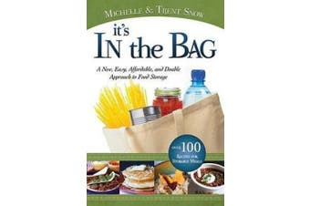 It's in the Bag: A New, Easy, Affordable, and Doable Approach to Food Storage