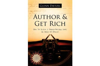 Author & Get Rich: How to Write a Money-Making Book in Only 12 Hours!