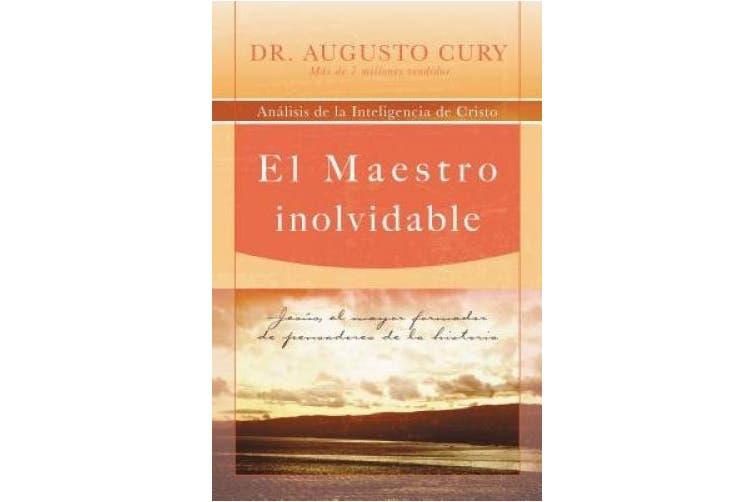 El Maestro Inolvidable: Jesus, el Mayor Formador de Pensadores de la Historia = Unforgettable Teacher [Spanish]