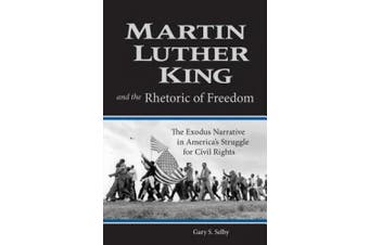 Martin Luther King and the Rhetoric of Freedom: The Exodus Narrative in America's Struggle for Civil Rights (Studies in Rhetoric and Religion)