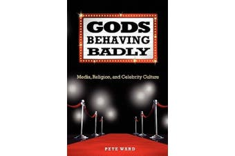 Gods Behaving Badly: Media, Religion, and Celebrity Culture