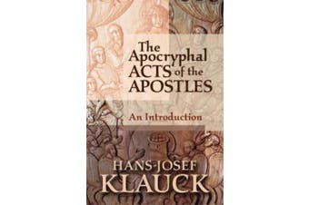 The Apocryphal Acts of the Apostles: An Introduction