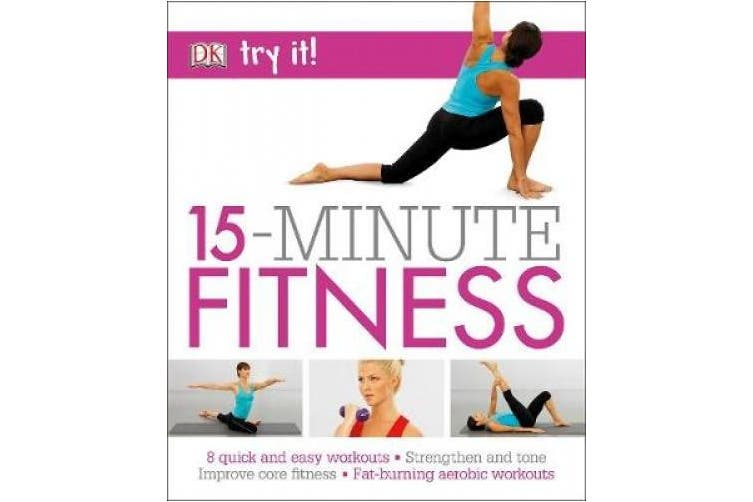 15 Minute Fitness: 100 quick and easy exercises * Strengthen and tone, improve core fitness* Fat burning aerobic workouts (Try It!)