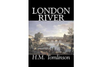London River by H. M. Tomlinson, Fiction, Literary, War & Military