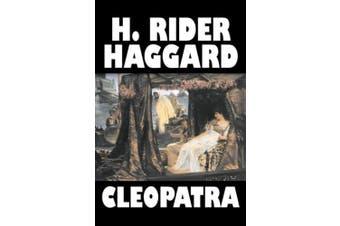 Cleopatra by H. Rider Haggard, Fiction, Fantasy, Historical, Literary