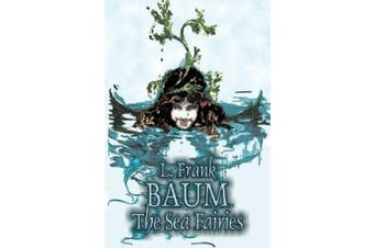 The Sea Fairies by L. Frank Baum, Fiction, Fantasy, Literary, Fairy Tales, Folk Tales, Legends & Mythology
