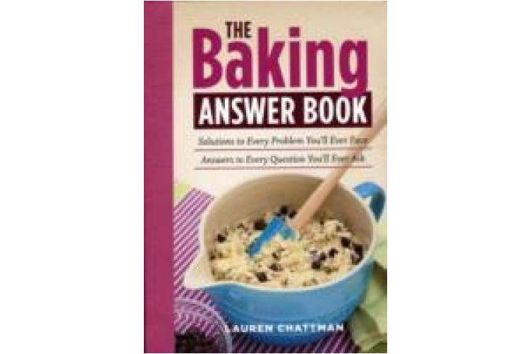 The Baking Answer Book: Solutions to Every Problem You'll Ever Face; Answers to Every Question You'll Ever Ask