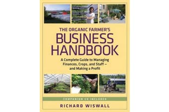 The Organic Farmer's Business Handbook: A Complete Guide to Managing Finances, Crops, and Staff - And Making a Profit [With CDROM]