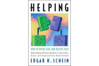 Helping: How to Offer, Give, and Receive Help: How to Offer, Give, and Receive Help