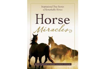 Horse Miracles: Inspirational True Stories of Remarkable Horses (Miracles)
