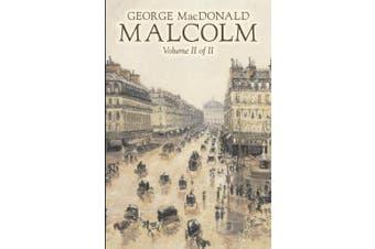 Malcolm, Volume II of II by George Macdonald, Fiction, Classics, Action & Adventure