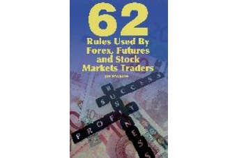 62 Rules Used by Forex, Futures and Stock Markets Traders