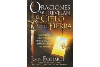 Oraciones Que Revelan el Cielo en la Tierra = Prayers That Release Heaven on Earth [Spanish]