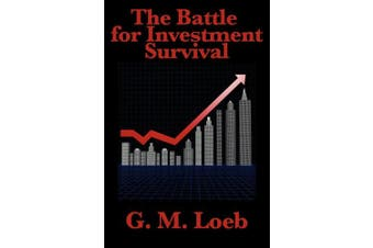The Battle for Investment Survival: Complete and Unabridged by G. M. Loeb