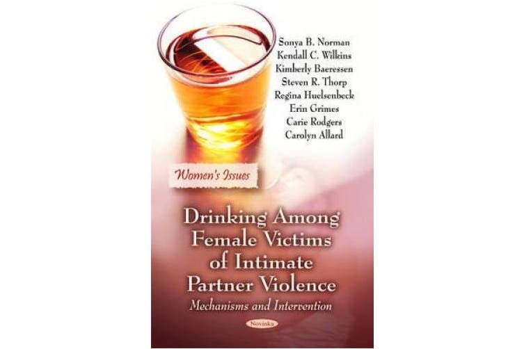 Drinking Among Female Victims of Intimate Partner Violence: Mechanisms & Intervention