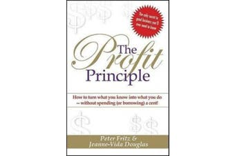 The Profit Principle: How to Turn What You Know Into What You Do - Without Spending (or Borrowing) a Cent!