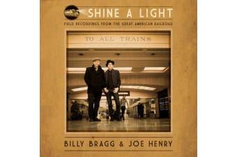 Shine a Light: Field Recordings from the Great American Railroad [Digipak]