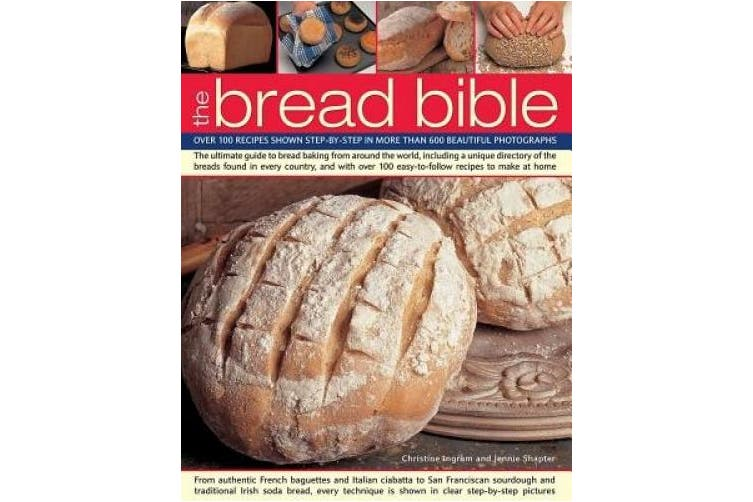 The Bread Bible: Over 100 Recipes Shown Step-by-Step in 600 Beautiful Photographs: The Ultimate Guide to Bread-Making from Around the World