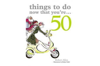 Things to Do Now That You're 50 (Things to Do Now That You're)