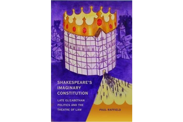 Shakespeare's Imaginary Constitution: Late Elizabethan Politics and the Theatre of Law