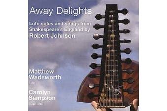 Away Delights: Lute Solos and Songs from Shakespeare's England by Robert Johnson
