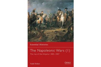 The Napoleonic Wars: v. 1: Rise of the Emperor, 1805-1807 (Essential Histories)