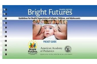Bright Futures Pocket Guide: Guidelines for Health Supervision of infants, Children, and Adolescents