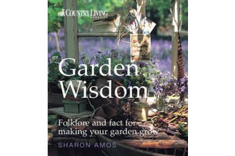 Country Living: Garden Wisdom: Folklore and Fact for Making Your Garden Grow