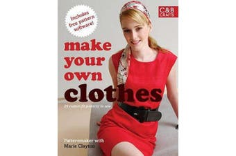 Make Your Own Clothes: Twenty Custom-fit Patterns to Sew