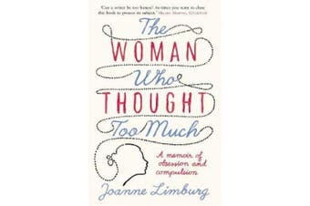 The Woman Who Thought Too Much: A Memoir of Obsession and Compulsion