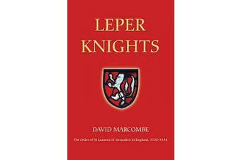 Leper Knights: The Order of St Lazarus of Jerusalem in England, c.1150-1544 (Studies in the History of Medieval Religion)