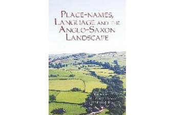 Place-names, Language and the Anglo-Saxon Landscape (Publications of the Manchester Centre for Anglo-Saxon Studies)