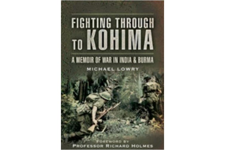 Fighting Through to Kohima: A Memoir of War in India and Burma