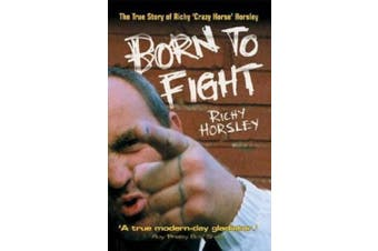 Born to Fight: The True Story of Richy 'Crazy Horse' Horsley