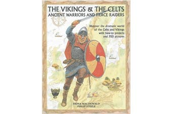 The Vikings & the Celts: Ancient Warriors and Fierce Raiders: Discover the Dramatic World of the Celts and Vikings with How-To Projects and 700