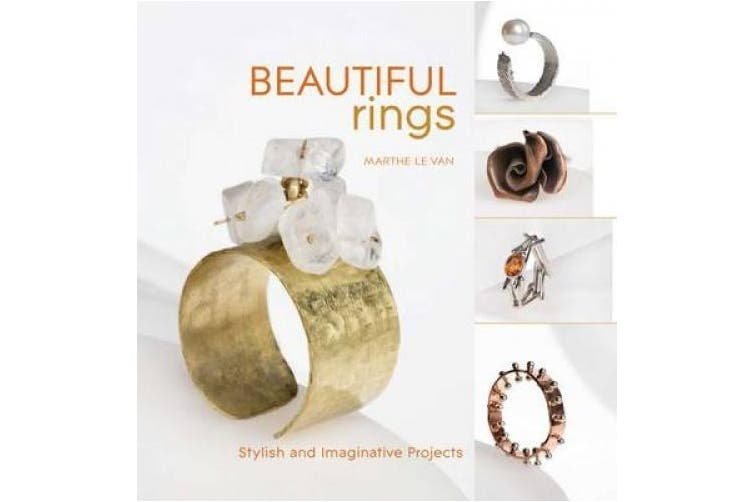 Beautiful Rings: . and Imaginative Projects. Marthe Le Van