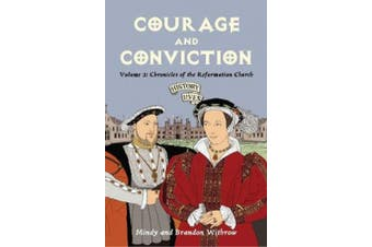 Courage and Conviction: Volume 3: Chronicles of the Reformation Church (History Lives)
