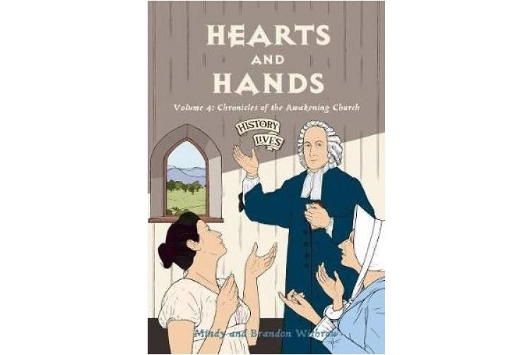Hearts and Hands: Volume 4: Chronicles of the Awakening Church (History Lives)