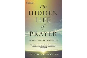 The Hidden Life of Prayer: The life-blood of the Christian