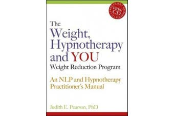 The Weight, Hypnotherapy and You Weight Reduction Program: An NLP and Hypnotherapy Practitioner's Manual [With CDROM]