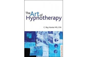 The Art of Hypnotherapy - Fourth Edition: Mastering client-centered techniques