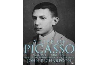 A Life Of Picasso Volume I: 1881-1906