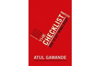 The Checklist Manifesto: How to Get Things Right. Atul Gawande