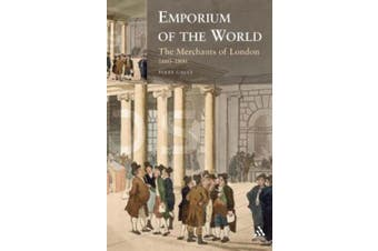 Emporium of the World: The Merchants of London 1660-1800