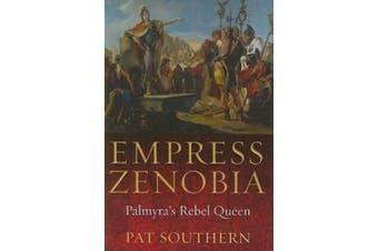 Empress Zenobia: Palmyra's Rebel Queen